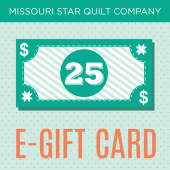 $25 E-Gift Card to Missouri Star Quilt Company