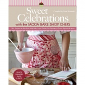Sweet Celebrations with the Moda Bake Shop Compiled by Lissa Alexander