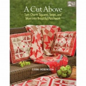 A Cut Above - Turn Charm Squares, Strips, and More into Beautiful Patchwork Book by Gerri Robinson