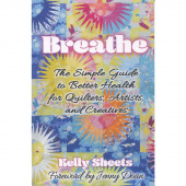 Breathe - The Simple Guide to Better Health for Quilters, Artists, and Creatives Book