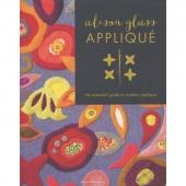 Alison Glass Applique - The Essential Guide to Modern Applique Book
