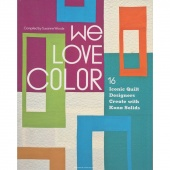 We Love Color - 16 Iconic Quilt Designers Create with Kona Solids